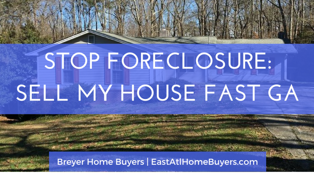 how to stop foreclosure on my home how long before foreclosure sell house fast foreclosure Atlanta Sandy Springs Roswell Johns Creek Alpharetta Marietta Smyrna Dunwoody Brookhaven Peachtree Corners Kennesaw Lawrenceville Duluth Suwanee Stone Mountain GA Georgia