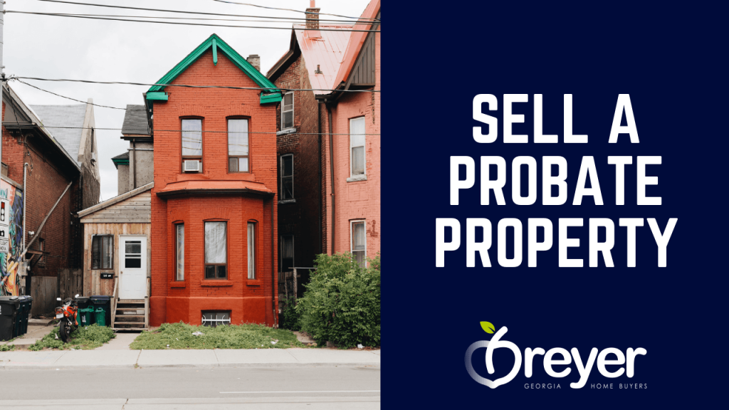 Sell A Probate Property inheriting a house that is paid off i inherited a house and want to sell it Sell an Inherited House Atlanta Marietta Roswell Lawrenceville Alpharetta Lithonia Stone Mountain Decatur Sandy Springs