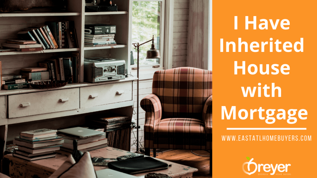 What To Do If I Inherited A House With a Mortgage in Atlanta