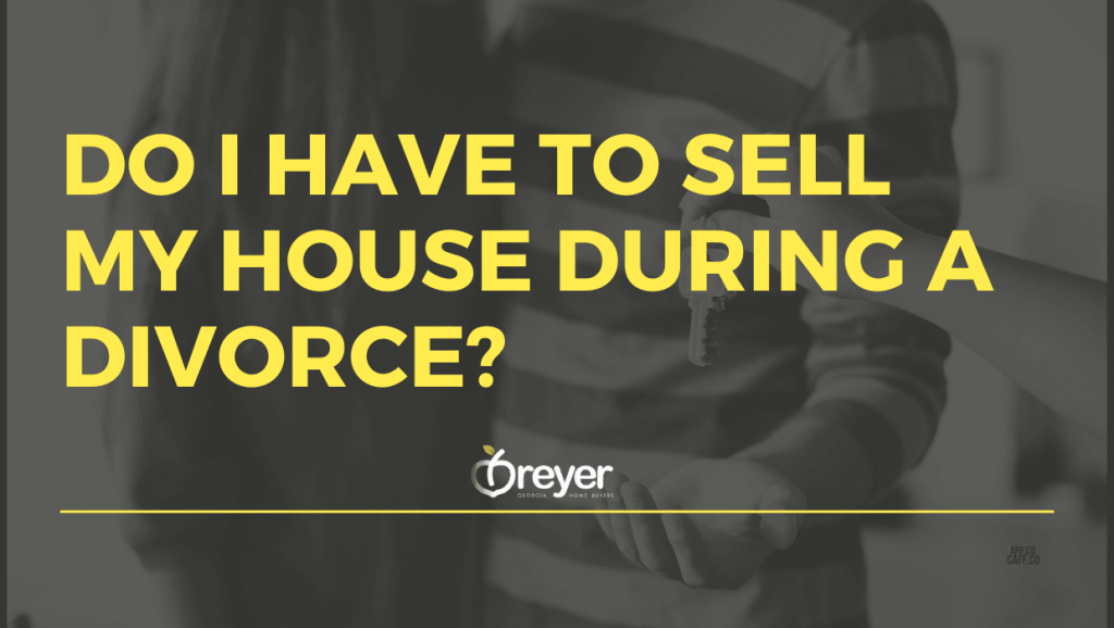 Do I Have To Sell My House In A Divorce?