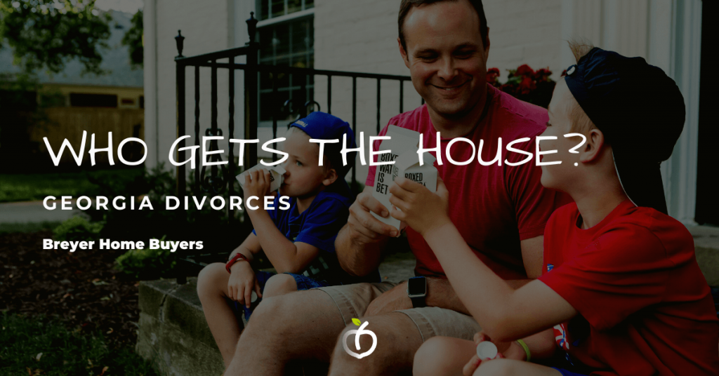 Georgia Divorce Who Gets The House?