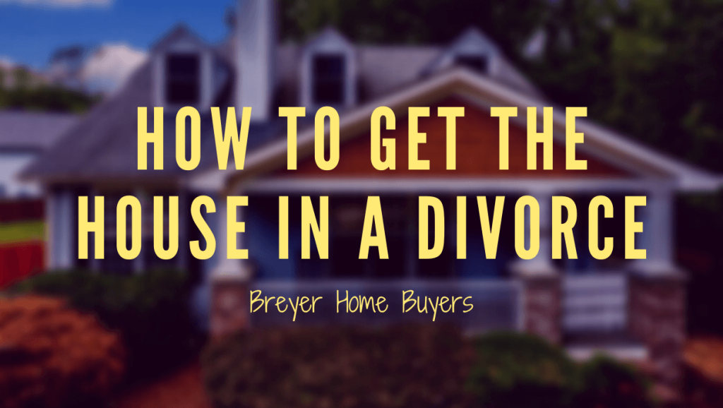 How to get the house in a divorce Georgia