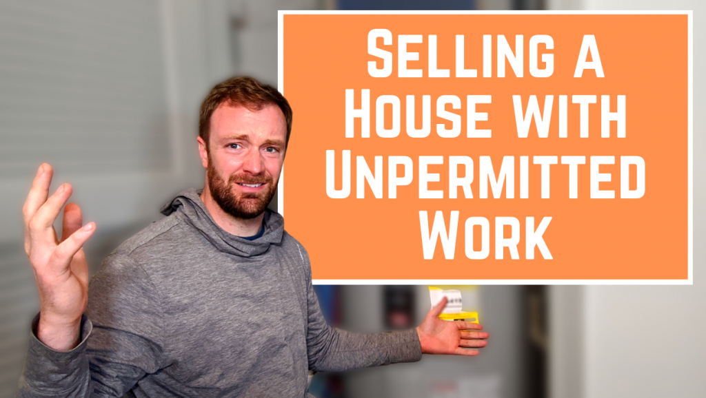 Selling A House With Unpermitted Work - Unpermitted Work - Buying A House With Unpermitted Work