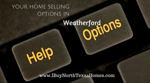 Your Home Selling Options in Weatherford