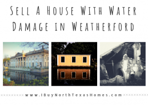 Sell A House With Water Damage in Weatherford