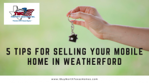 5 Tips For Selling Your Mobile Home In Weatherford