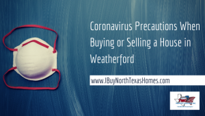 Coronavirus Precautions When Buying or Selling a House in Weatherford