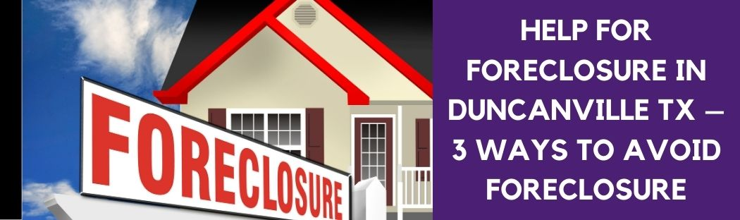 cash for homes in Help For Foreclosure In Duncanville TX – 3 Ways To Avoid Foreclosure