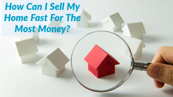 sell my house fast for the most money