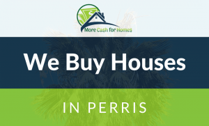 we buy houses perris