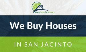 sell my house fast san jacinto