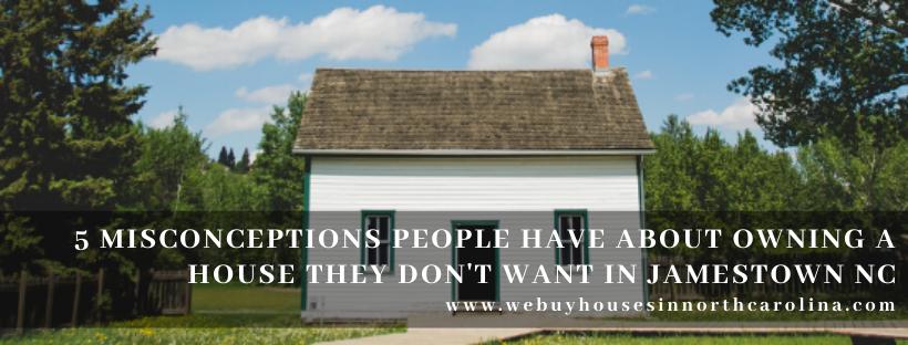 We buy properties in Jamestown NC