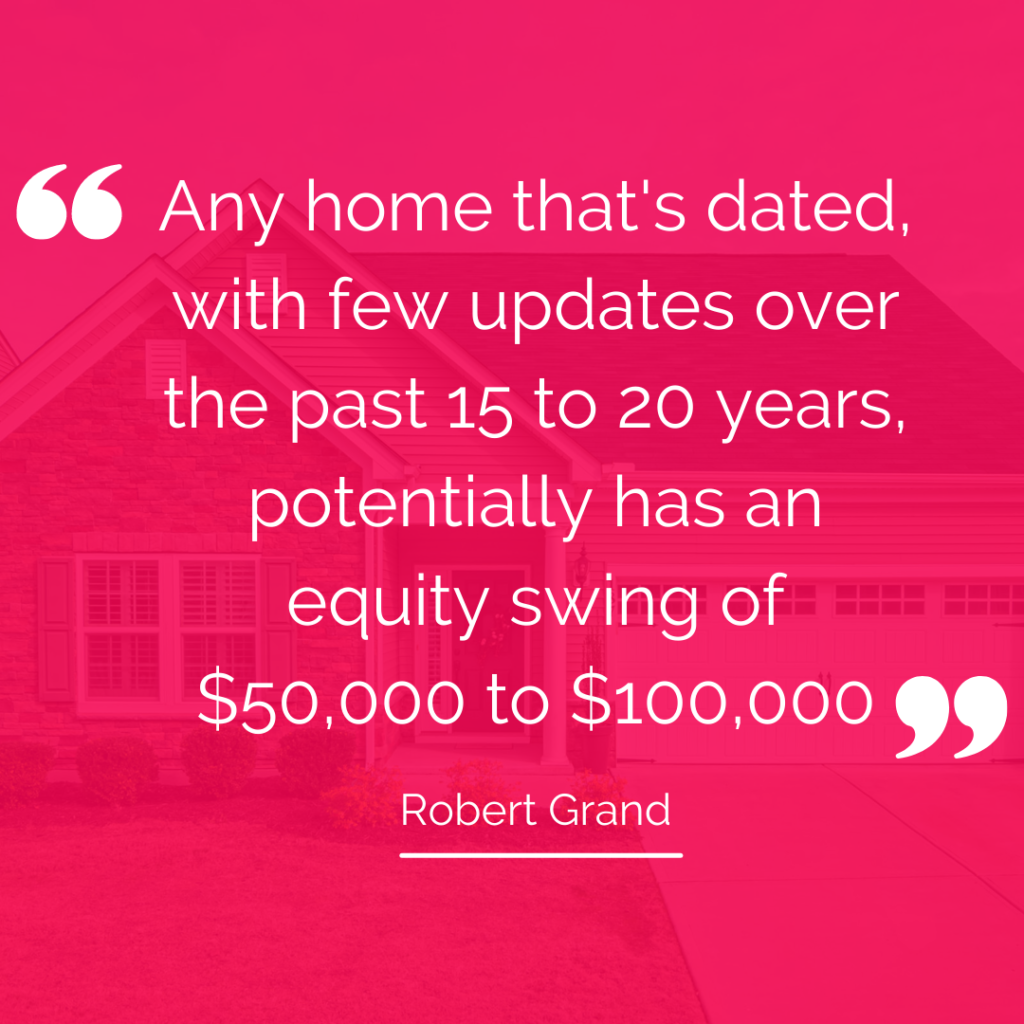 """Quote: """"Any home that's dated with few updates over the past 15 to 20 years potentially has an equity swing of $50,000 to $100,000"""""""