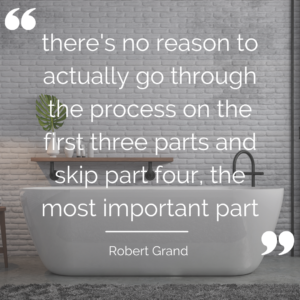 "Quote from Robert Grand: ""there's no reason to actually go through the process on the first three parts and skip part four, the most important part"""