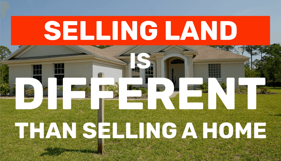 selling land is different than selling a home