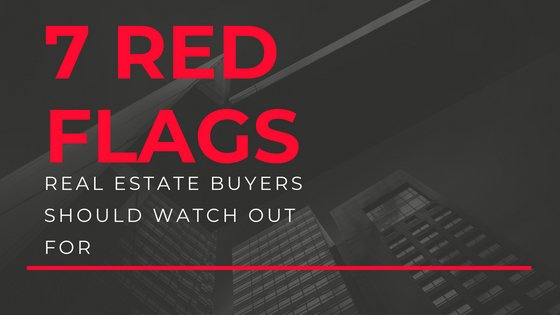 7 Red Flags Real Estate Buyers Should Watch Out For