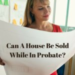 Can A House Be Sold While In Probate_