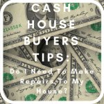Cash House Buyers Tips: Do I Need To Make Repairs To My House?