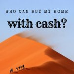 Who Can Buy My Home With Cash?