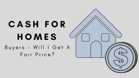 Cash For Homes - Buyers - Will I Get A Fair Price?