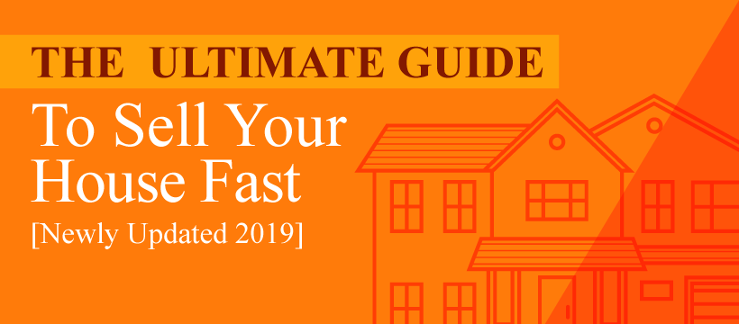 Ultimate Guide - Sell Your House Fast 2019