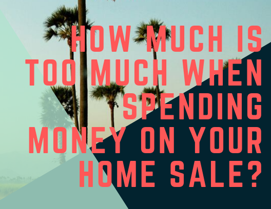 How Much Is Too Much When Spending Money On Your Los Angeles Home Sale