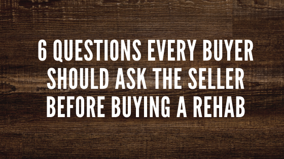 6 Questions Every Buyer Should Ask The Seller Before Buying A Rehab In Los Angeles