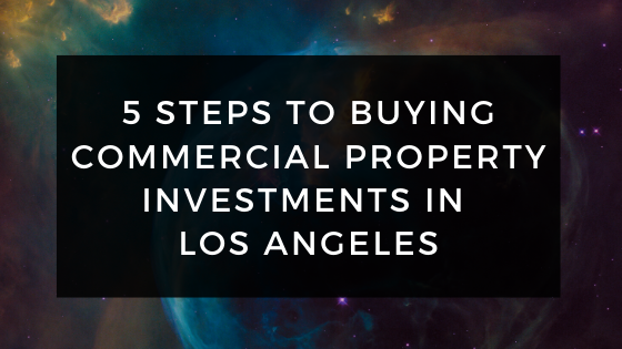 5 Steps To Buying Commercial Property Investments In Los Angeles