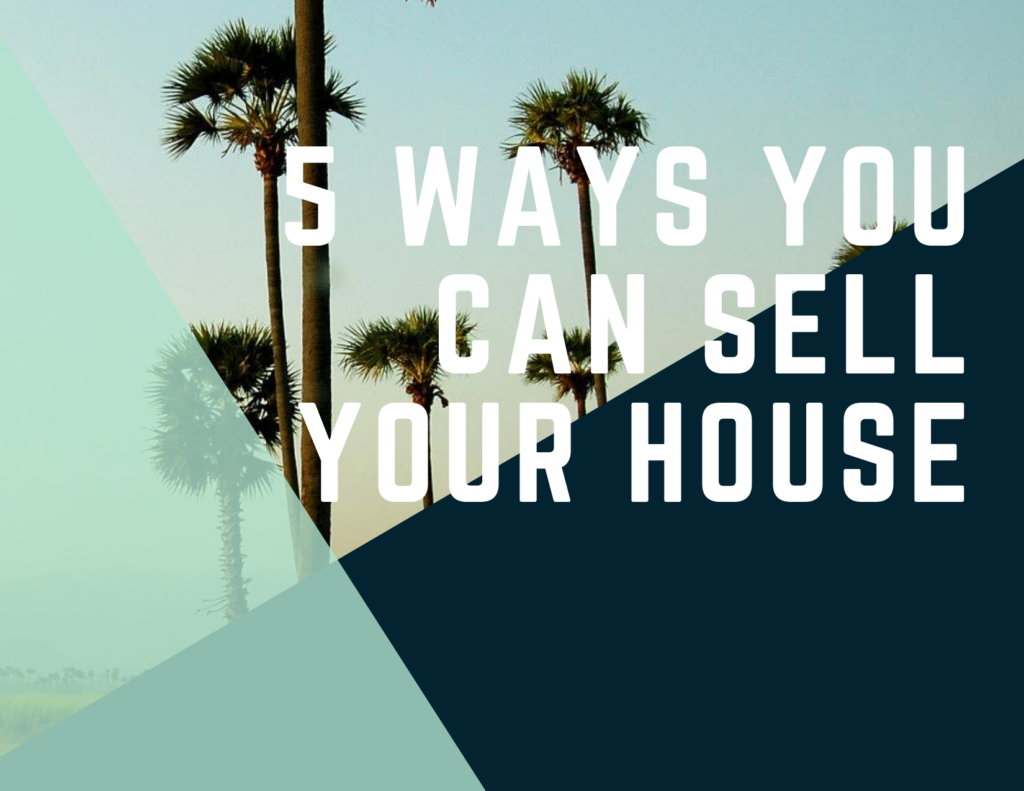 5 Ways You Can Sell Your House