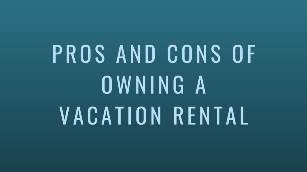Pros and Cons of Owning a Vacation Rental