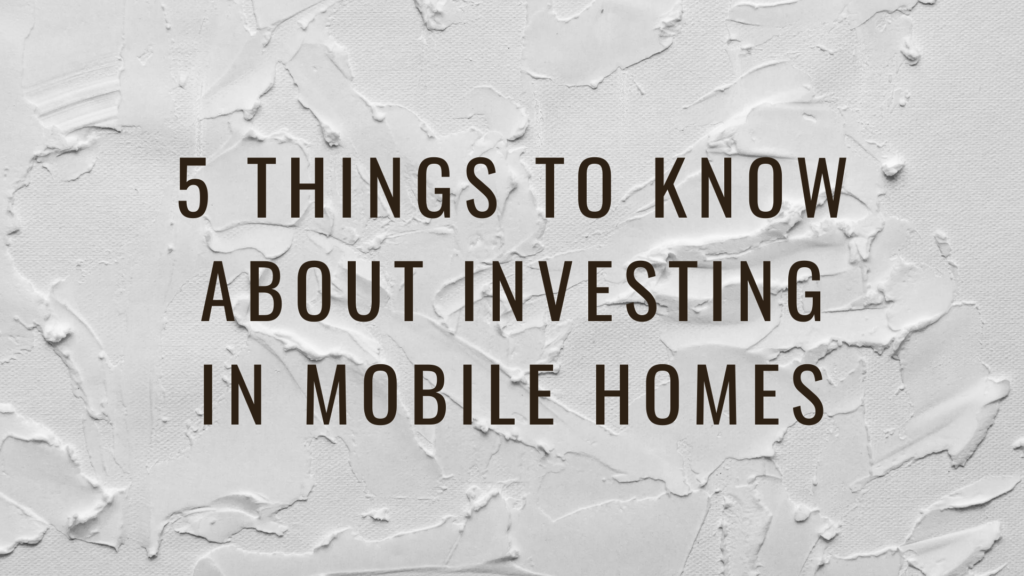 5 Things To Know About Investing in Mobile Homes
