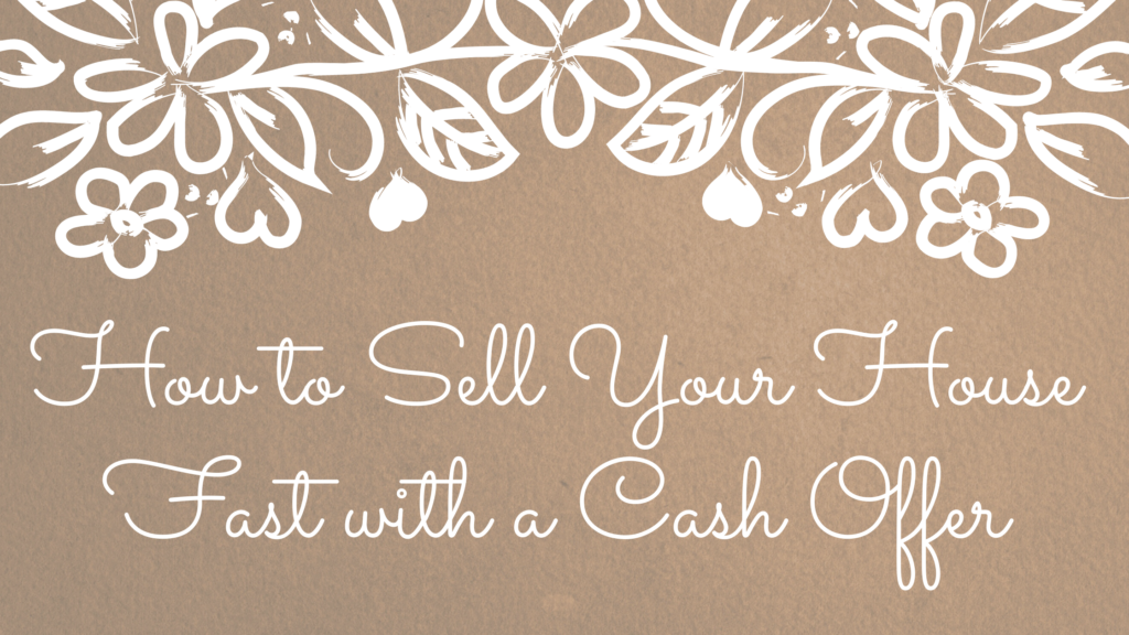 How to Sell Your House Fast with a Cash Offer