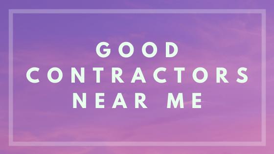 good contractor near me