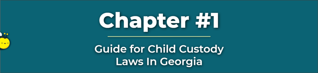 Child Custody in Georgia - Child Custody Laws in Georgia - Child Custody Georgia Law - Child Custody in GA Laws