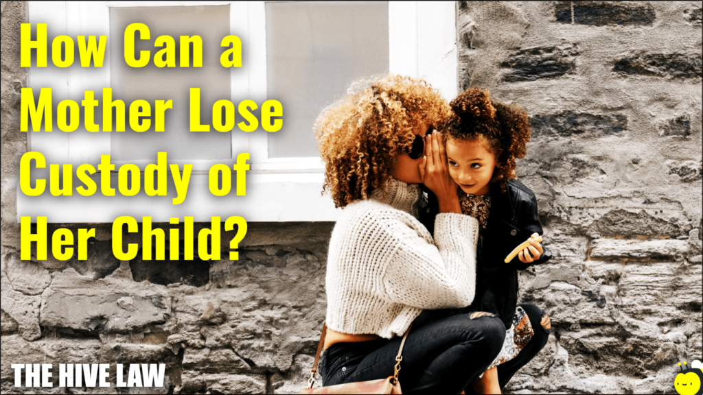 how can a mother lose custody of her child - how a mother can lose a custody battle - full custody for mothers