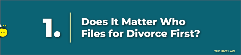 should i file for divorce first - does it matter who files for divorce first - who should file for divorce first - who files for divorce first