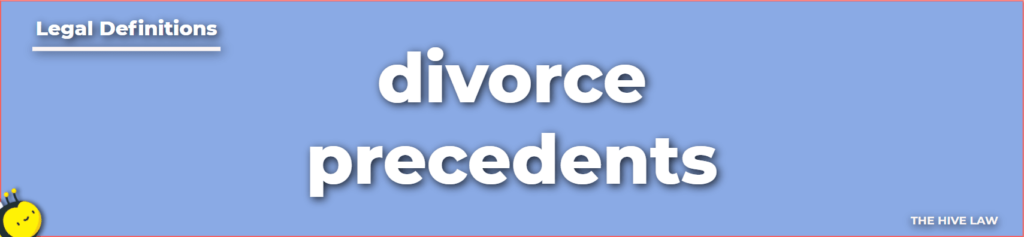 Divorce Precedents - Divorce Precedents Definition - What Are Divorce Precedents - Divorce Precedents Examples