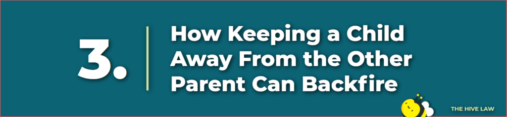 keeping a child away from the other parent can backfire - withholding a child from another parent