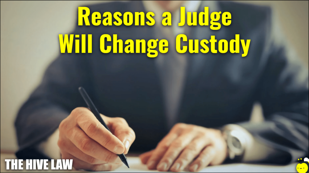 reasons a judge will change custody - custody agreement - custody modification - modification of custody