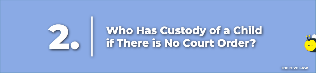 who has custody of a child if there is no court order - if there is no custody order in place can i take my child
