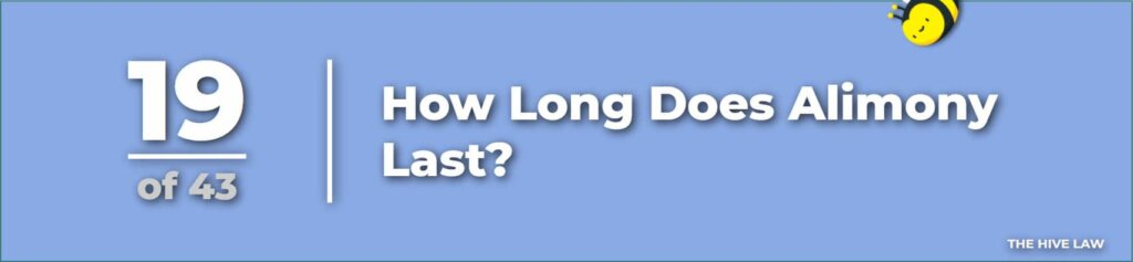 How Long Does Alimony Last - How Long Does Spousal Support Last - questions for divorce lawyer
