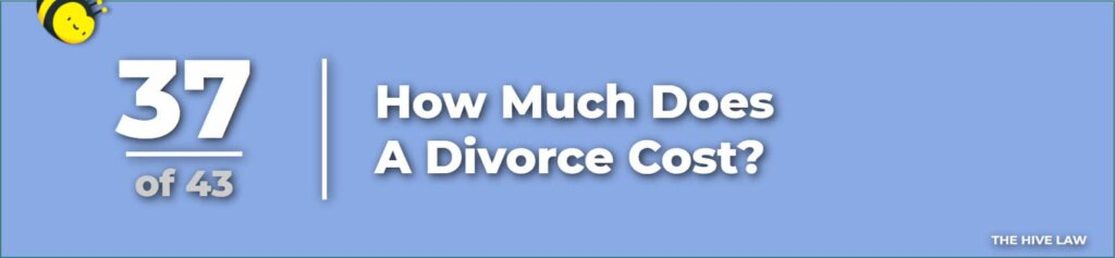 How Much Does A Divorce Cost - How Much Does It Cost To Get Divorce - Cost of Divorce