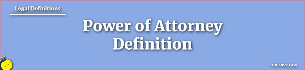 Power of Attorney Definition - What Is A Power Of Attorney - What Is Power of Attorney - Power Of Attorney Georgia