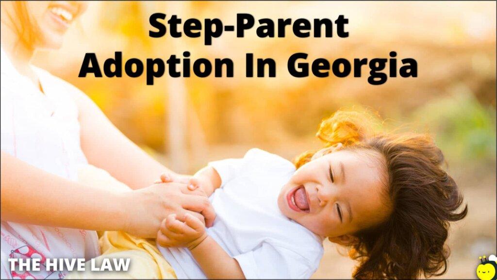 Step Parent Adoption in Georgia - Georgia Adoption - Adoption in Georgia - Adopting A Stepchild With Absent Father