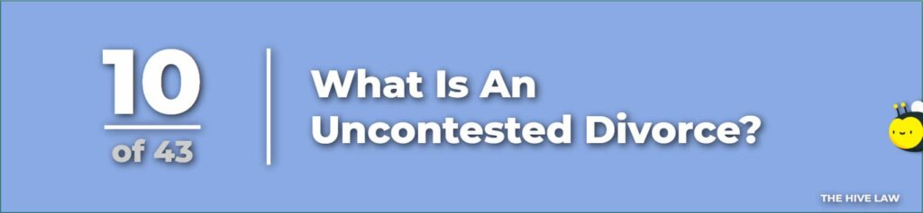 What Is An Uncontested Divorce - Uncontested Divorce - Contested Divorce - questions to ask divorce lawyer