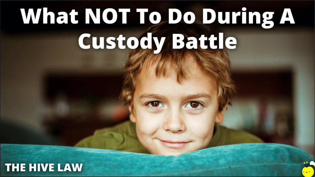 What Not To Do During A Custody Battle - Child Custody - Custody Battle - Child Custody Laws - Full Custody