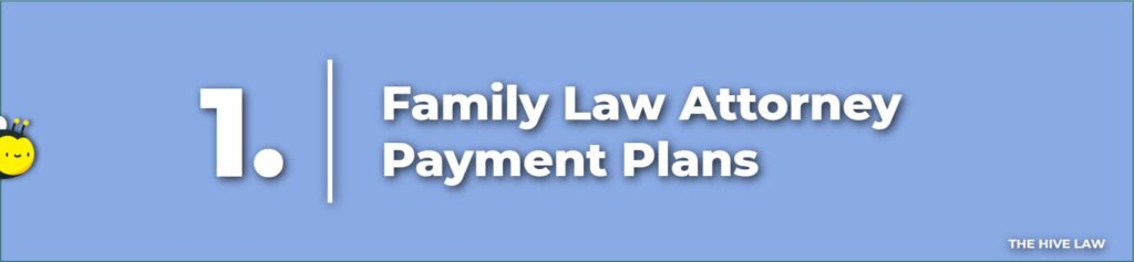 Family Law Attorney Payment Plan - Lawyer Payment Plans - How To Pay For A Divorce Lawyer With No Money