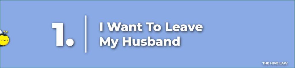 I Want To Leave My Husband - I Want My Husband To Leave - Leaving Husband