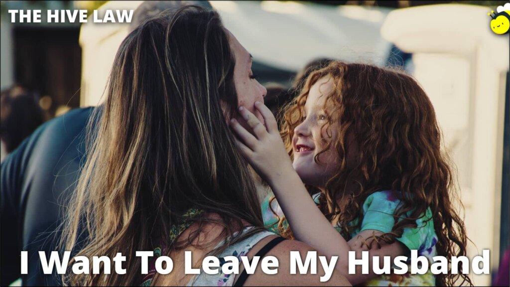 I Want To Leave My Husband - Should I Leave My Husband - Leaving Husband