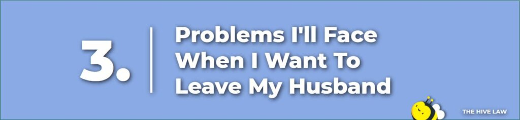 Problems Ill Face If I Want To Leave My Husband